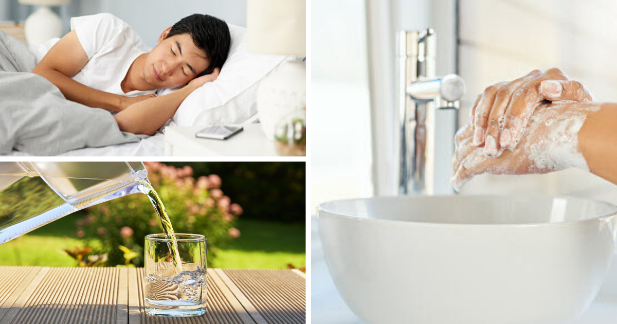 Sleep, hydration, handwashing